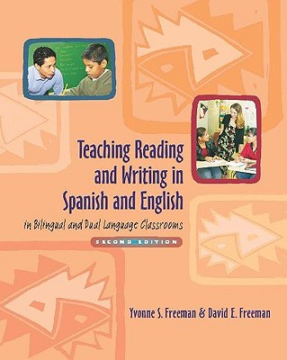 Teaching Reading And Writing in Spanish And English in Bilingual And Dual Language Classrooms By Freeman, Yvonne S./ Freeman, David E.